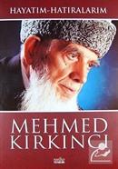 Hayatım-Hatıralarım / Mehmed Kırkıncı Bütün Eserleri-7