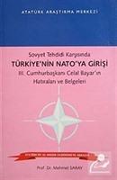 Sovyet Tehdidi Karşısında Türkiye'nin Nato'ya Girişi III. Cumhurbaşkanı Celal Bayar'ın Hatıraları ve Belgeleri