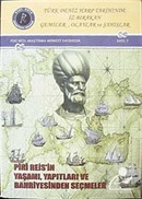 Türk Deniz Harp Tarihinde İz Bırakan Gemiler, Olaylar ve Şahıslar Piri Reis'in Yaşamı, Yapıtları ve Bahriyesi'nden Seçmeler