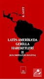 Latin-Amerika'da Gerilla Hareketleri Cilt:II Kolombiya-Peru-Bolivya