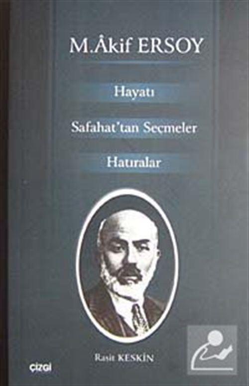 M. Akif Ersoy Hayatı Safahat'tan Seçmler Hatıralar
