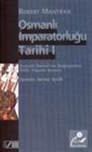 Osmanlı İmparatorluğu Tarihi Cilt: 1 Osmanlı İmparatorluğunun Doğuşundan 18. Yüzyılın Sonuna