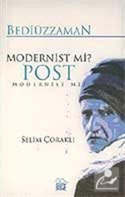 Bediüzzaman Modernist Mi? Post Modernist Mi?