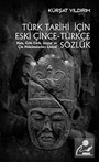 Türk Tarihi İçin Eski Çince-Türkçe Sözlük