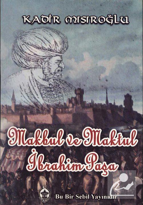 Makbul ve Maktul İbrahim Paşa