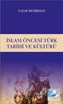 İslam Öncesi Türk Tarihi ve Kültürü / Yaşar Bedirhan