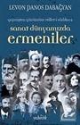 Geçmişten Günümüze Millet-i Sadıka -2 Sanat Dünyamızda Ermeniler