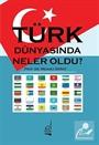 Türk Dünyasında Neler Oldu?