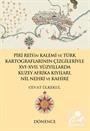 Piri Reis'in Kalemi ve Türk Kartograflarının Çizgileriyle XVI -XVII. Yüzyıllarda Kuzey Afrika Kıyıları, Nil Nehri ve Kahire