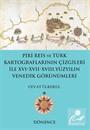 Piri Reis ve Türk Kartograflarının Çizgileri ile XVI-XVII-XVIII. Yüzyılın Venedik Görünümleri