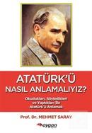 Atatürk'ü Nasıl Anlamalıyız?