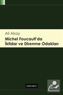 Michel Foucault' da İktidar ve Direnme Odakları