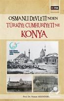 Osmanlı Devleti'nden Türkiye Cumhuriyetine Konya