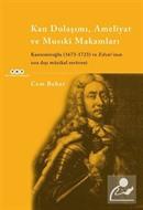 Kan Dolaşımı, Ameliyat ve Musiki Makamlar Kantemiroğlu (1673-1723) ve Edvar'ının Sıradışı Müzikal Serüveni