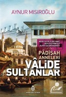 Valide Sultanlar (Padişah Anneleri)