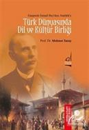 Gaspıralı İsmail Bey'den Atatürk'e Türk Dünyası'nda Dil ve Kültür Birliği