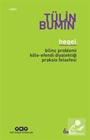 Hegel / Bilinç Problemi, Köle-Efendi Diyalektiği, Praksis Felsefesi