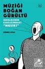 Müziği Boğan Gürültü: İdeolojinin Kıskacında 'Musiki'