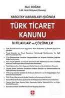 Yargıtay Kararları Işığında Türk Ticaret Kanunu İhtilaflar ve Çözümler
