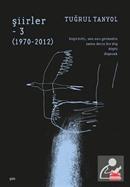 Şiirler 3 (1970-2012) / Tuğrul Tanyol