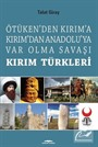 Kırım Türkleri Ötüken'den Kırım'a Kırım'dan Anadoluya Var Olma Savaşı