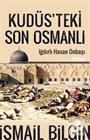 Kudüsteki Son Osmanlı Iğdırlı Hasan Onbaşı