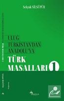 Uluğ Türkistan'dan Anadolu'ya Türk Masalları 1