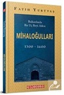 Balkanlarda Bir Uç Beyi Ailesi Mihaloğulları (1300-1600)