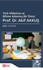 Türk Milletine ve Bilime Adanmış Bir Ömür Prof. Dr. Akif Akkuş