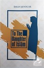 To The Daughter Of İslam (İslam'ın Kızına)