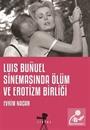 Luis Bunuel Sinemasinda Ölüm ve Erotizm Birliği