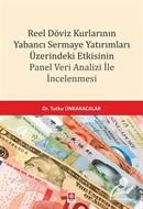Reel Döviz Kurlarının Yabancı Sermaye Yatırımları Üzerindeki Etkisinin Panel Veri Analizi İle İncelenmesi