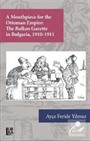 A Mouthpiece for The Ottoman Empire: The Balkan Gazette in Bulgaria 1910-1911