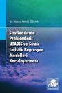 Sınıflandırma Problemleri: Utadıs ve Sıralı Lojistik Regresyon Modelleri Karşılaştırması