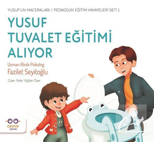 Yusuf Tuvalet Eğitimi Alıyor / Yusuf'un Maceraları / Pedagojik Eğitim Hikayeleri Seti 1