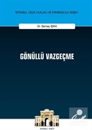 Gönüllü Vazgeçme İstanbul Ceza Hukuku ve Kriminoloji Arşivi Yayın No: 34