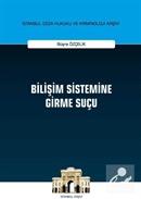 Bilişim Sistemine Girme Suçu İstanbul Ceza Hukuku ve Kriminoloji Arşivi Yayın No: 36