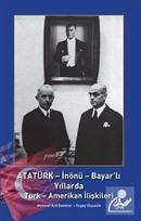 Atatürk - İnönü - Bayar'lı Yıllarda Türk - Amerikan İlişkileri