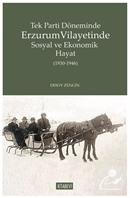 Tek Parti Döneminde Erzurum Vilayetinde Sosyal ve Ekonomik Hayat (1930-1946)