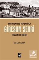 Kurumları ve Yapılarıyla Giresun Şehri (Osmanlı Dönemi)