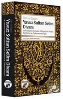 Tam ve Özgün Yavuz Sultan Selim Divanı ve Padişaha Sunulan Minyatürlü Nüsha İnceleme ve Tıpkıbasımlarıyla