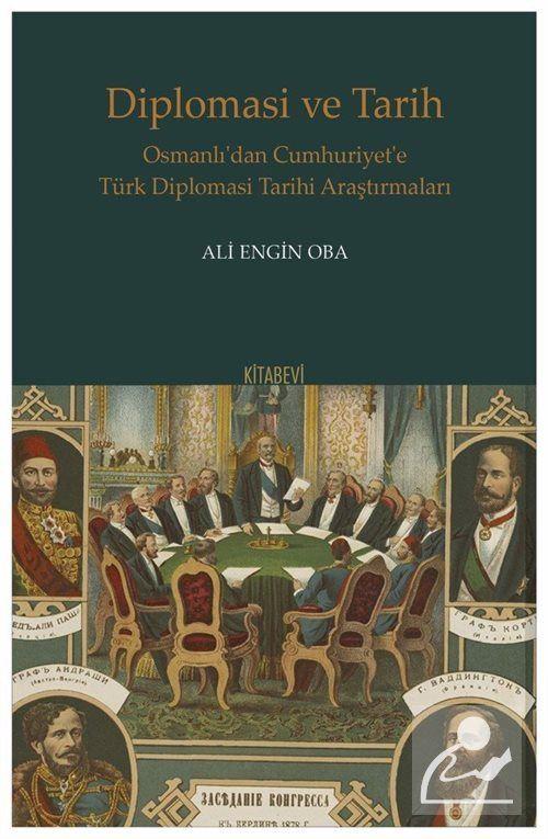 Diplomasi ve Tarih Osmanlı'dan Cumhuriyet'e Türk Diplomasi Tarihi Araştırmaları