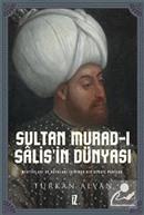 Sultan Murad-ı Salis'in Dünyası / Mektupları ve Rüyaları Işığında Bir Derviş Padişah