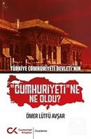 Türkiye Cumhuriyeti Devleti'nin Cumhuriyeti'ne Ne Oldu?