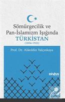 Sömürgecilik ve Pan-İslamizm Işığında Türkistan (1856-1922)