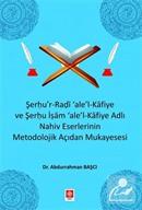 Şerhu'r-Radi 'ale'-l Kafiye ve Şerhu İşam 'ale'-Kafiye Adlı Nahiv Eserlerinin Metodolojik Açıdan Mukayesesi
