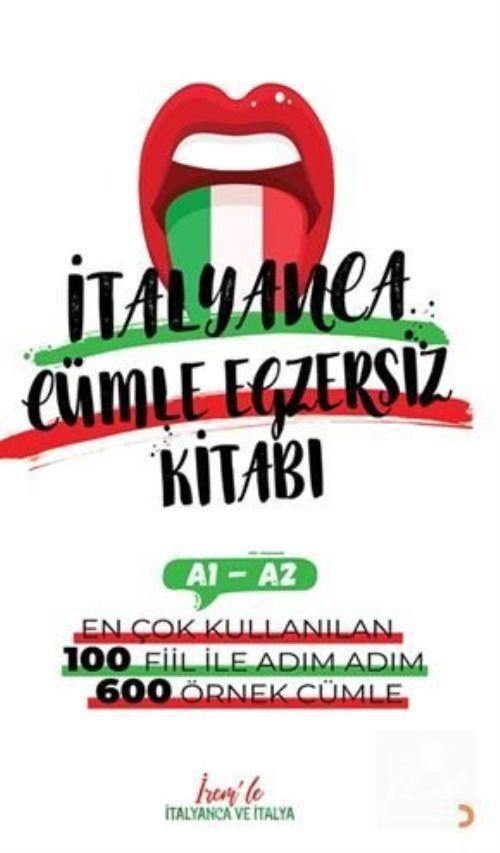 İrem'le İtalyanca Cümle Egzersiz Kitabı A1-A2 / En Çok Kullanılan 100 Fiil İle Adım Adım 600 Örnek Cümle