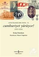 Günlüklerde Bir Ömür-VI Cumhuriyet Yürüyor! (1923-1926)