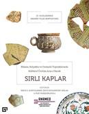 Bizans, Selçuklu ve Osmanlı Toprakların Kültürel Üretim Aracı Olarak Sırlı Kaplar