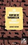 Bir Müslüman Kur'an ve Tarihsellik'e Nasıl Bakmalı?